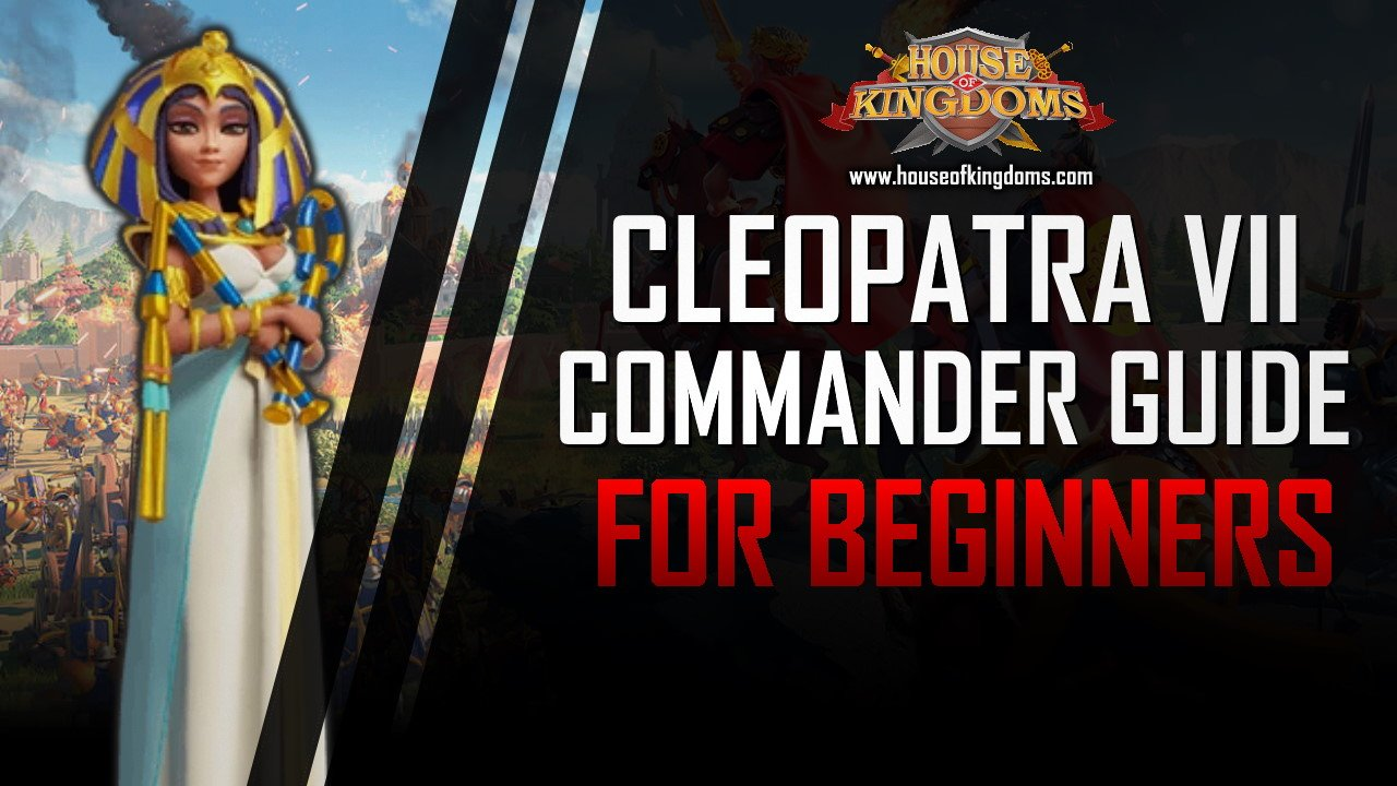 Best Cleopatra VII Commander Guide ROK