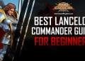 Best Lancelot Commander Guide ROK