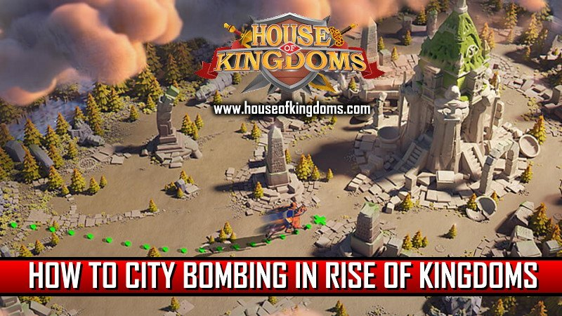 How to City Bombing in Rise of Kingdoms ROK