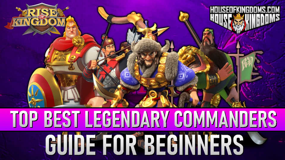 Top Best Legendary Commanders ROK Guide