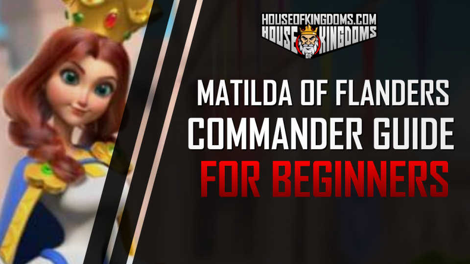 Matilda of Flanders Rise of Kingdoms Guide